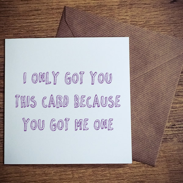 i only got you this card because