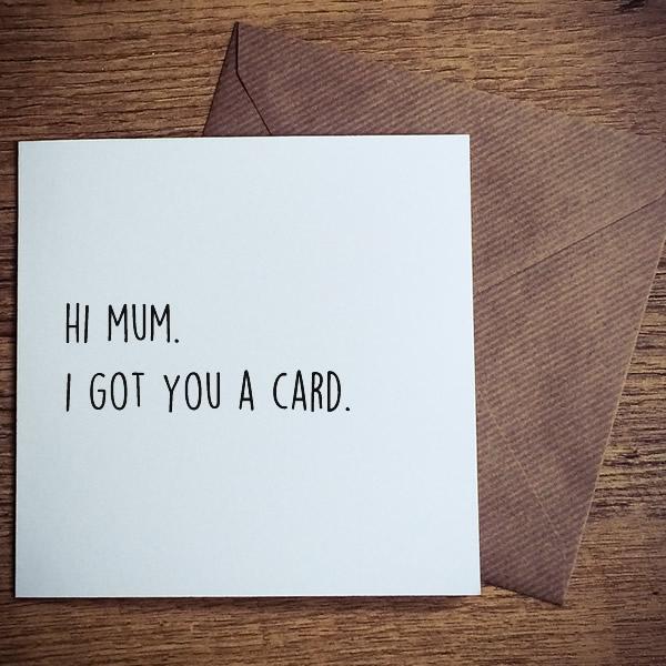 hi mum i got you a card